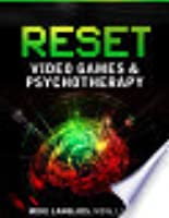 Reset: Video Games  Pychotherapy