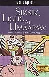 Siksik, Liglig, at Umaapaw: Work, Invest, Save, Give Atbp.