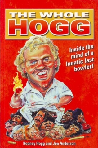 The Whole Hogg: Inside The Mind Of A Lunatic Fast Bowler!