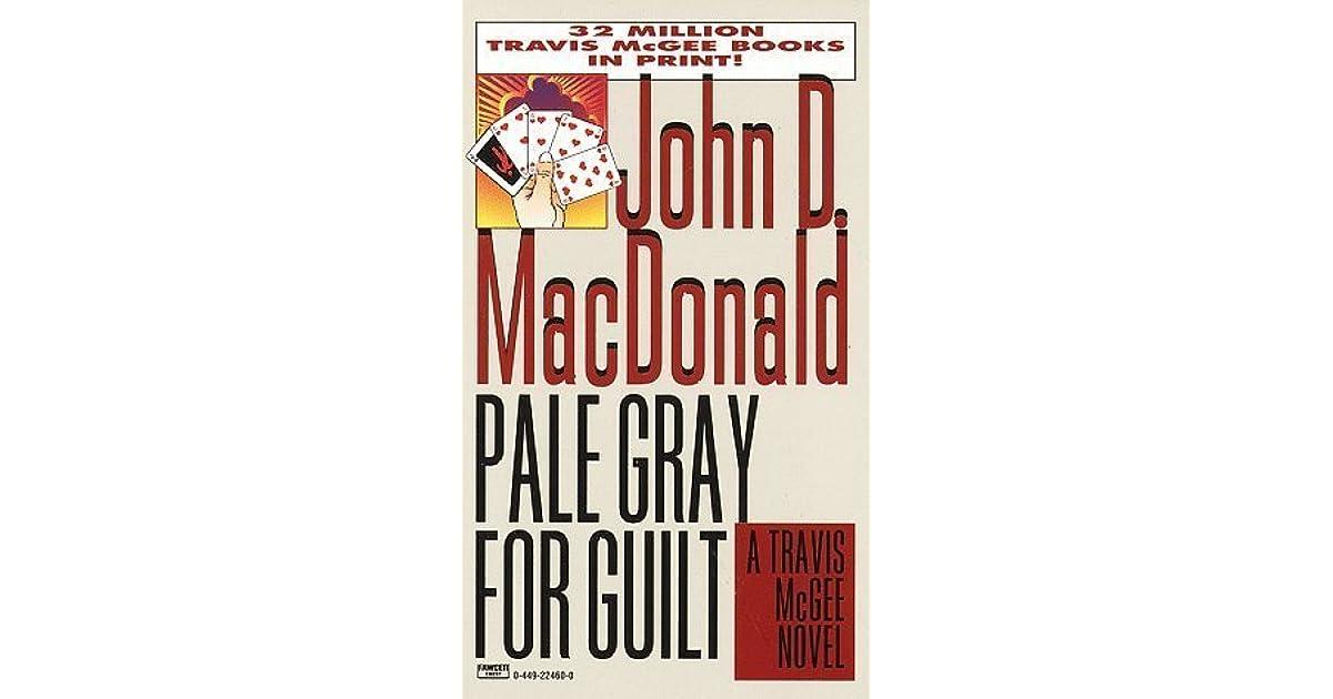 John D Macdonald Quotes: Pale Gray For Guilt (Travis McGee #9) By John D. MacDonald