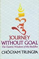 Journey Without Goal: The Tantric Wisdom of the Buddha (Dharma Ocean Series)