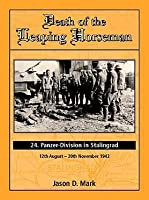 Death Of The Leaping Horseman: 24th Panzer Division In Stalingrad