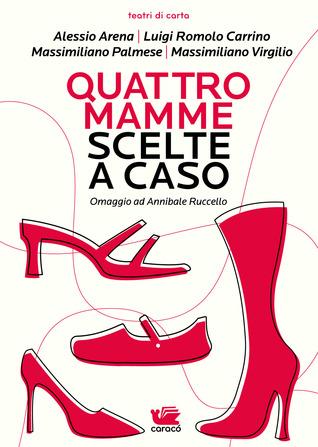 Quattro mamme scelte a caso (Teatri di carta) (Italian Edition)