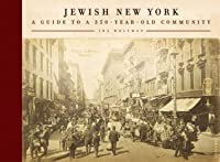 Jewish New York: A Guide to a 350-Year-Old Community