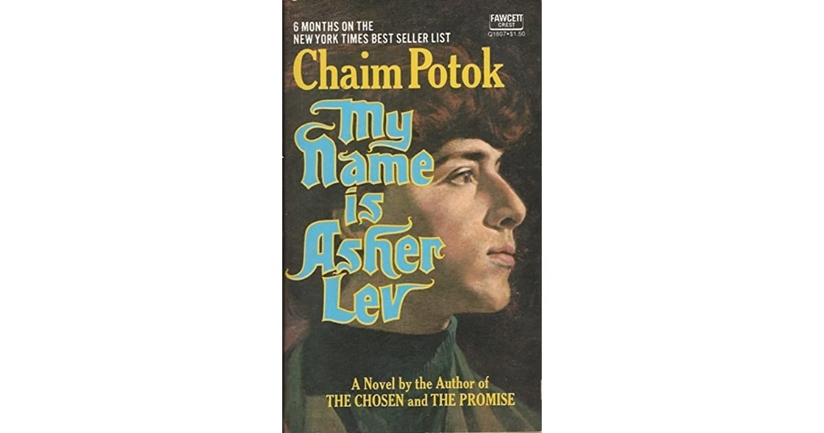 "a review of chaim potoks novel my name is asher lev Read my name is asher lev by chaim potok with rakuten kobo ""a novel of finely articulated tragic power little short of a work of genius"" --the new york times book review."