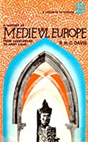 A History of Medieval Europe; From Constantine to Saint Louis