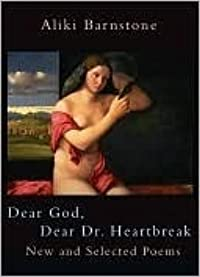 Dear God, Dear Dr. Heartbreak: New Selected Poems