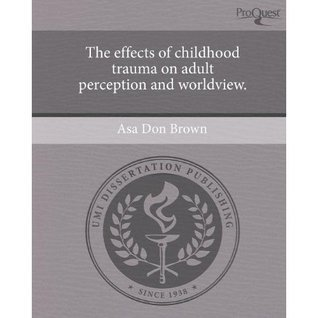 The effects of childhood trauma on adult perception and worldview