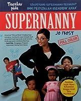 Tanyakan Pada Supernanny: Solusi Sang Supernanny Terhadap 1001 Persoalan Mendidik Anak