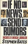 If No News, Send Rumors: Anecdotes of American Journalism