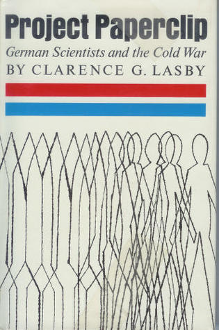 Project Paperclip: German Scientists and the Cold War