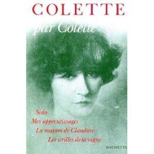 Colette par Colette: Sido, Mes apprentissages, La Maison de Claudine, Les Vrilles de la vigne