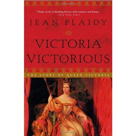Victoria Victorious The Story Of Queen Victoria Queens Of England 3 By Jean Plaidy