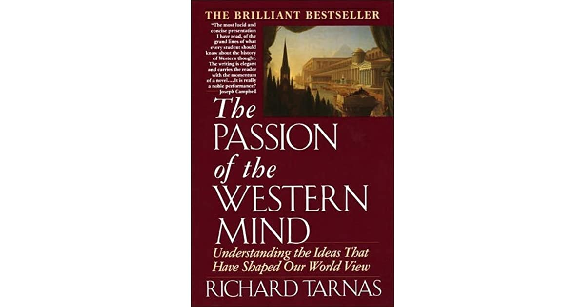The passion of the western mind understanding the ideas that have the passion of the western mind understanding the ideas that have shaped our world view by richard tarnas fandeluxe Ebook collections
