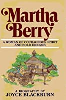 Martha Berry, a Woman of Courageous Spirit and Bold Dreams: A Biography
