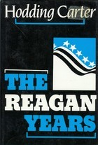The Reagan Years by W. Hodding Carter III
