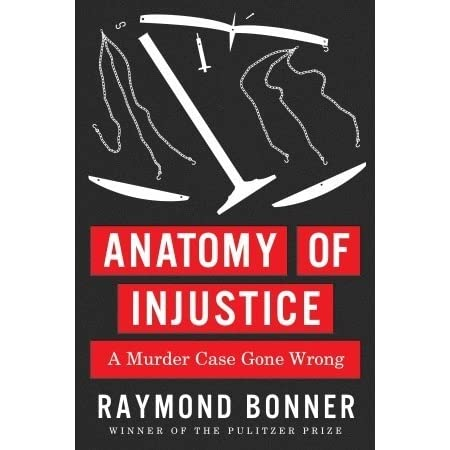 Anatomy Of Injustice A Murder Case Gone Wrong By Raymond Bonner