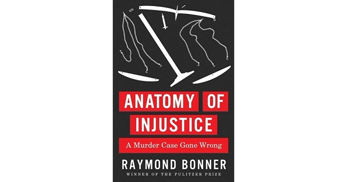 Anatomy of Injustice: A Murder Case Gone Wrong by Raymond Bonner