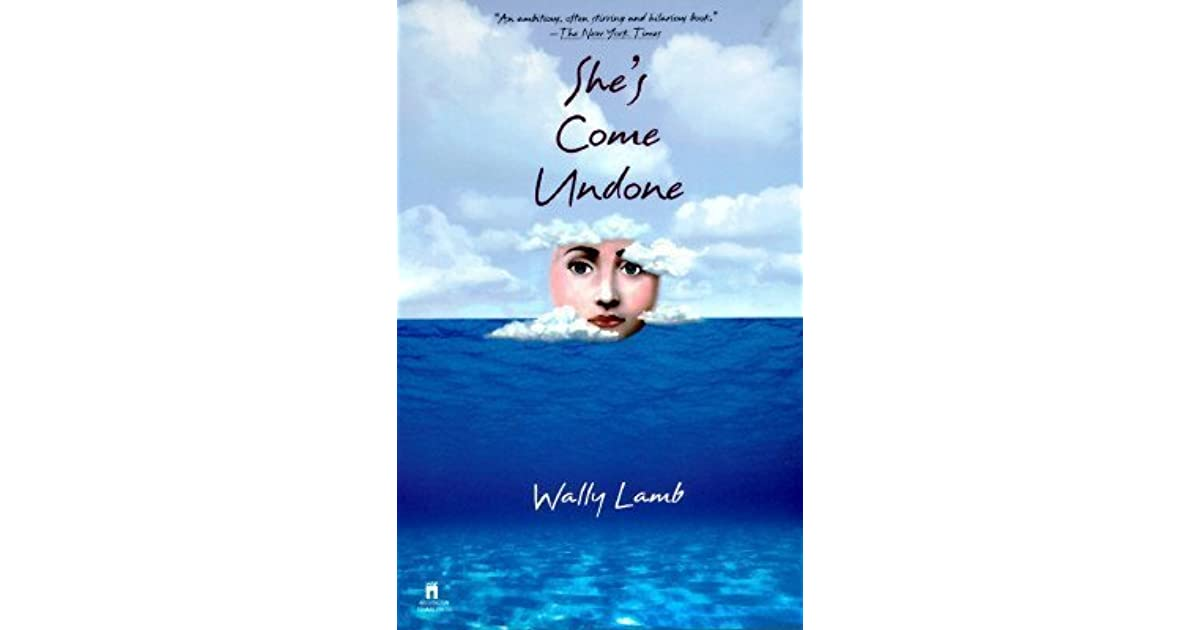 shes come undone wally lamb essay View this term paper on wally lamb's she's come undone dolores price -- dolores is the main character in the novel and so she is the character most detailed.