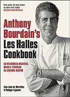 Anthony Bourdain's Les Halles Cookbook: As Deliciosas Receitas, Dicas e Técnicas da Cozinha Bistrô