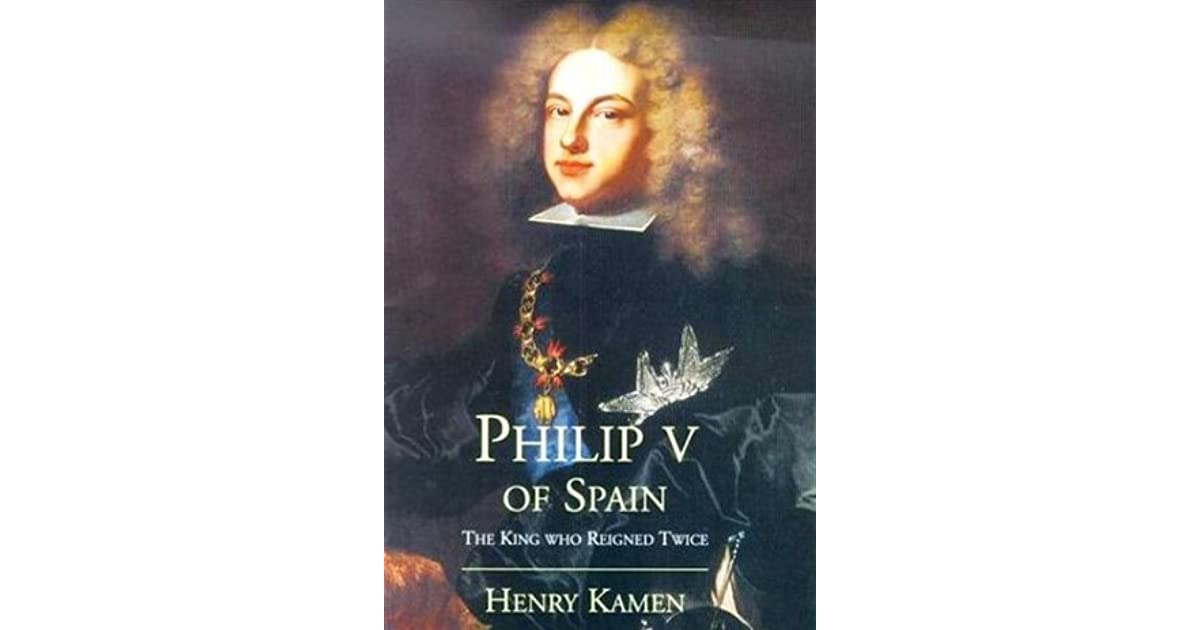 Philip v of spain the king who reigned twice by henry kamen fandeluxe Gallery