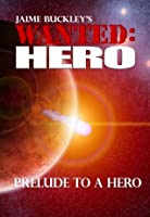 WANTED:HERO Prelude to a Hero