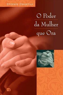 O Poder Da Mulher Que Ora by Stormie Omartian