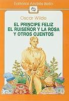 El príncipe feliz, El ruiseñor y la rosa y otros cuentos