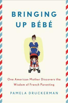 Cover for Bringing Up Bébé: One American Mother Discovers the Wisdom of French Parenting, by Pamela Druckerman