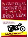A Spiritual Renegade's Guide to the Good Life