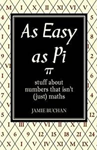 As Easy as Pi: Stuff about numbers that isn't (just) maths