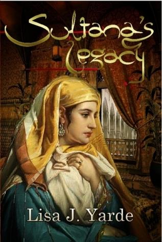 Sultanas Legacy (Sultana #2) Lisa J. Yarde
