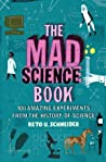 The Mad Science Book: 100 Amazing Experiments from the History of Science