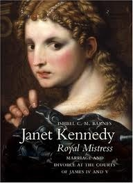 Janet Kennedy, Royal Mistress: Marriage and Divorce at the Courts of James IV and V