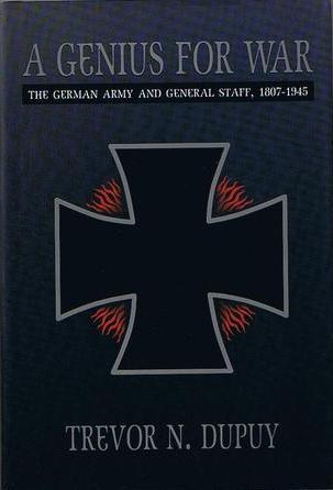 A Genius For War The German Army and General Staff, 1807-1945