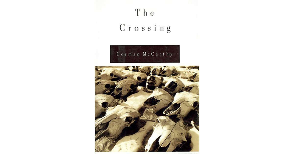 crossing essay cormac mccarthy In this excerpt from the crossing, by cormac mccarthy, the subject has killed a wolf and is presently brooding over his feelings regarding the fallen creature.