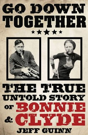 Go Down Together: The True, Untold Story of Bonnie and Clyde ...