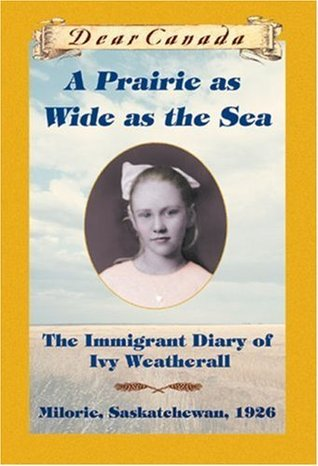 A Prairie as Wide as the Sea: The Immigrant Diary of Ivy Weatherall