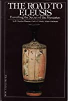 The Road to Eleusis: Unveiling the Secret of the Mysteries (Ethno-mycological Studies, No. 4)