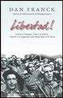 Libertad! L'amore e l'impegno, l'arte e la politica, i drammi e la leggerezza nella Parigi degli anni trenta