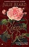 Romance of the Rose by Julie Beard