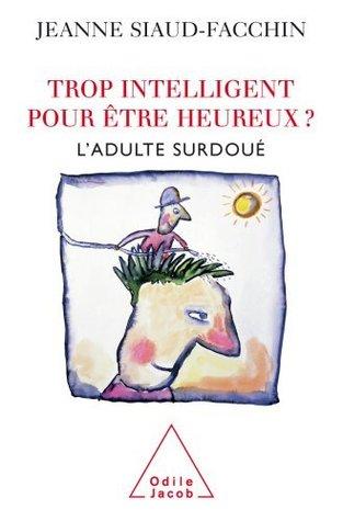 Trop intelligent pour être heureux ?  by Jeanne Siaud-Facchin