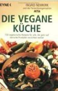 Die vegane Küche: 150 vegetarische Rezepte für alle, die ganz auf tierische Produkte verzichten wollen