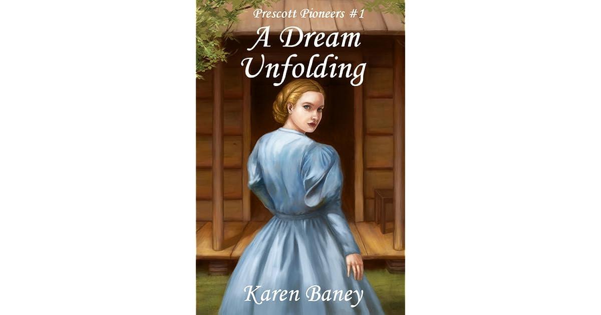 A Dream Unfolding Prescott Pioneers 1 By Karen Baney
