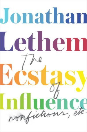 The Ecstasy of Influence: Nonfictions, Etc.