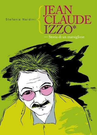 Jean Claude Izzo. Storia di un marsigliese