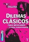 Dilemas Clásicos para mexicanos y otros supervivientes (Tomo Izquierdo)