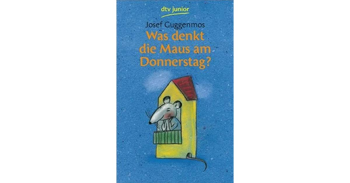 Was Denkt Die Maus Am Donnerstag By Josef Guggenmos
