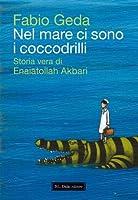 Nel mare ci sono i coccodrilli: Storia vera di Enaiatollah Akbari