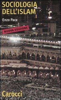 Sociologia dell'Islam. Fenomeni religiosi e logiche sociali by Enzo Pace